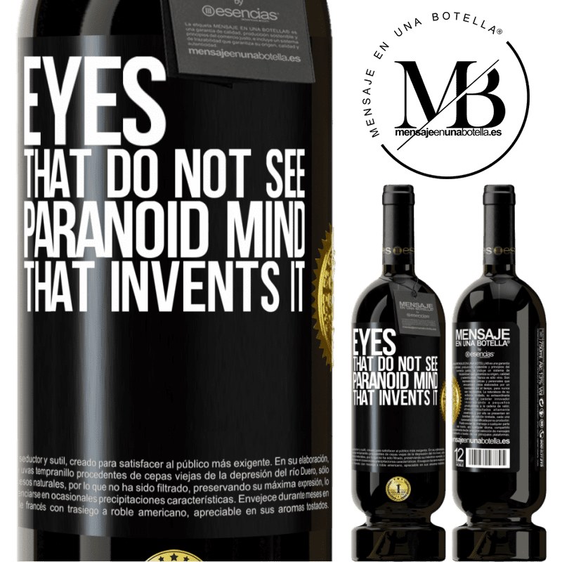 29,95 € Free Shipping   Red Wine Premium Edition MBS® Reserva Eyes that do not see, paranoid mind that invents it Black Label. Customizable label Reserva 12 Months Harvest 2013 Tempranillo