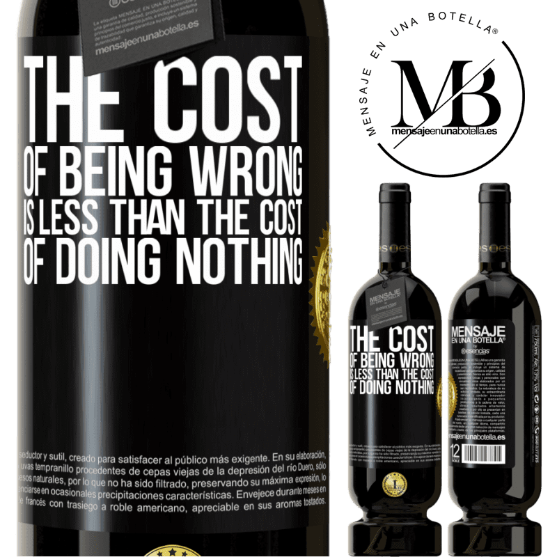 29,95 € Free Shipping | Red Wine Premium Edition MBS® Reserva The cost of being wrong is less than the cost of doing nothing Black Label. Customizable label Reserva 12 Months Harvest 2013 Tempranillo