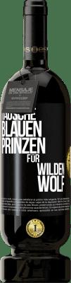 29,95 € Kostenloser Versand | Rotwein Premium Ausgabe MBS® Reserva Ersetzen Sie den blauen Prinzen durch einen wilden Wolf Schwarzes Etikett. Anpassbares Etikett Reserva 12 Monate Ernte 2013 Tempranillo