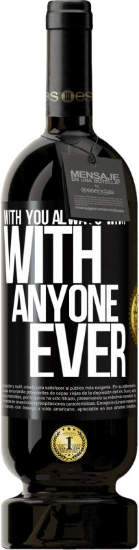 29,95 € Free Shipping | Red Wine Premium Edition MBS® Reserva With you always what with anyone ever Black Label. Customizable label Reserva 12 Months Harvest 2013 Tempranillo