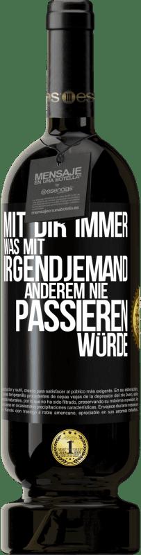 29,95 € Kostenloser Versand | Rotwein Premium Edition MBS® Reserva Mit dir immer was mit irgendjemandem Schwarzes Etikett. Anpassbares Etikett Reserva 12 Monate Ernte 2013 Tempranillo