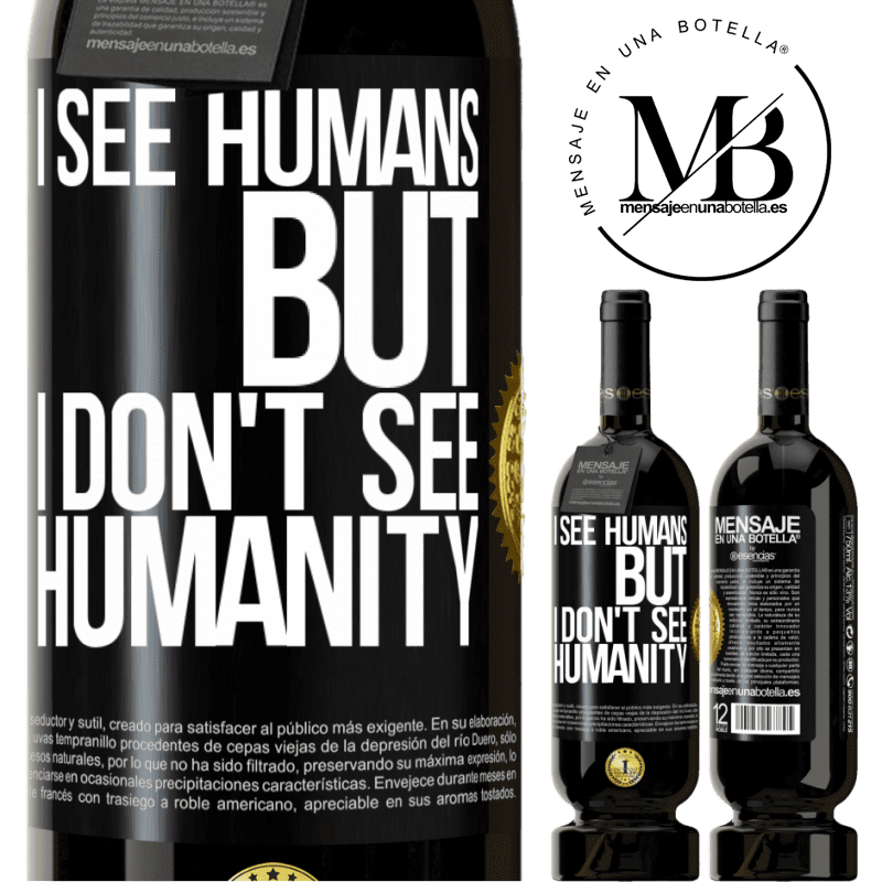29,95 € Free Shipping | Red Wine Premium Edition MBS® Reserva I see humans, but I don't see humanity Black Label. Customizable label Reserva 12 Months Harvest 2013 Tempranillo