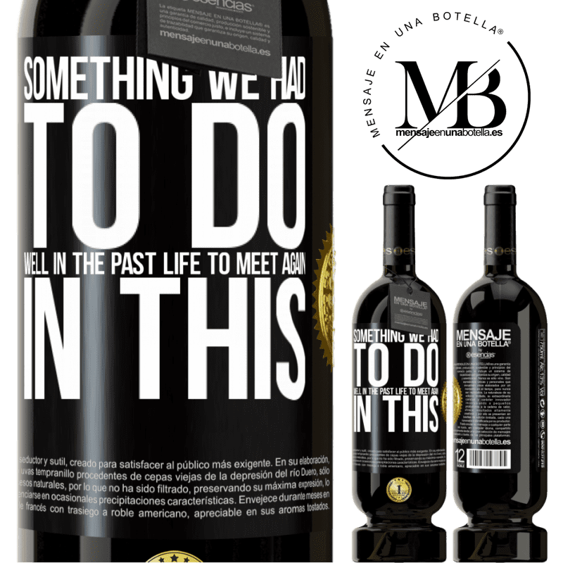 29,95 € Free Shipping | Red Wine Premium Edition MBS® Reserva Something we had to do well in the next life to meet again in this Black Label. Customizable label Reserva 12 Months Harvest 2013 Tempranillo