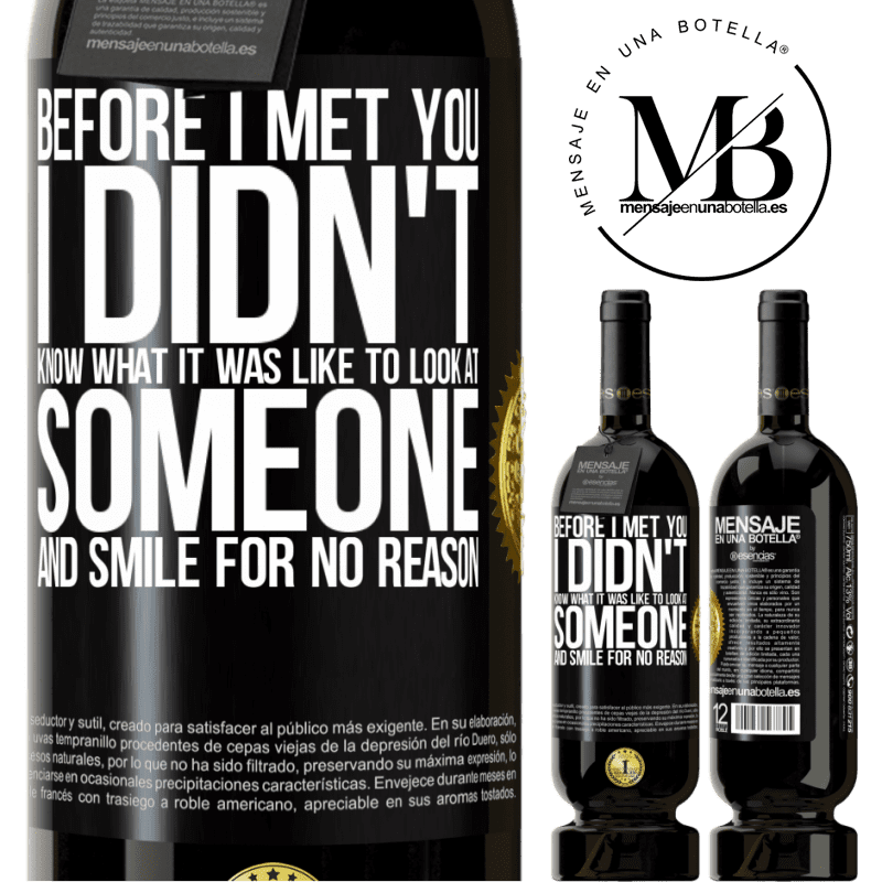 29,95 € Free Shipping | Red Wine Premium Edition MBS® Reserva Before I met you, I didn't know what it was like to look at someone and smile for no reason Black Label. Customizable label Reserva 12 Months Harvest 2013 Tempranillo
