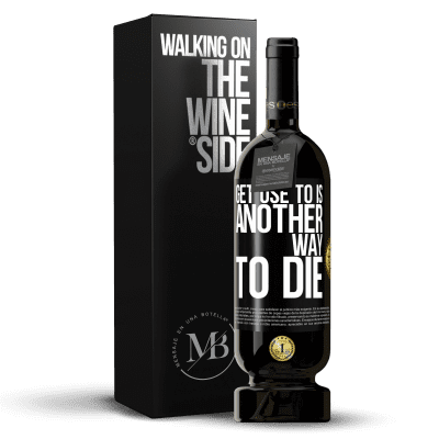 «Get use to is another way to die» Premium Edition MBS® Reserva