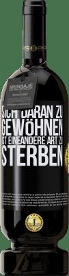29,95 € Kostenloser Versand | Rotwein Premium Edition MBS® Reserva Sich daran zu gewöhnen ist eine andere Art zu sterben Schwarzes Etikett. Anpassbares Etikett Reserva 12 Monate Ernte 2013 Tempranillo