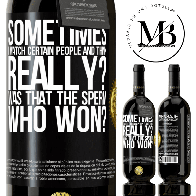 29,95 € Free Shipping   Red Wine Premium Edition MBS® Reserva Sometimes I watch certain people and think ... Really? That was the sperm that won? Black Label. Customizable label Reserva 12 Months Harvest 2013 Tempranillo