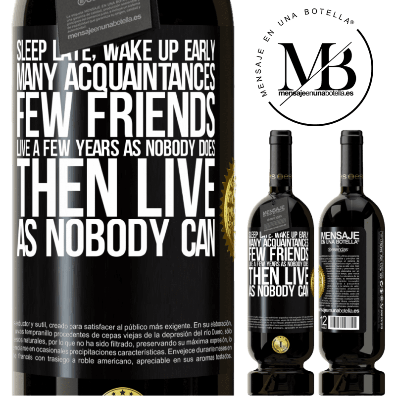 29,95 € Free Shipping | Red Wine Premium Edition MBS® Reserva Sleep late, wake up early. Many acquaintances, few friends. Live a few years as nobody does, then live as nobody can Black Label. Customizable label Reserva 12 Months Harvest 2013 Tempranillo