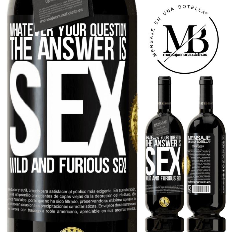 29,95 € Free Shipping | Red Wine Premium Edition MBS® Reserva Whatever your question, the answer is sex. Wild and furious sex! Black Label. Customizable label Reserva 12 Months Harvest 2013 Tempranillo