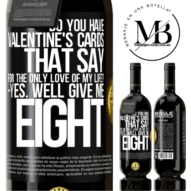 29,95 € Free Shipping | Red Wine Premium Edition MBS® Reserva Do you have Valentine's cards that say: For the only love of my life? -Yes. Well give me eight Black Label. Customizable label Reserva 12 Months Harvest 2013 Tempranillo