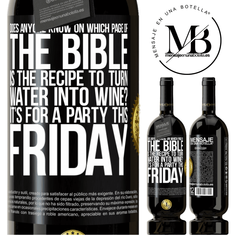 29,95 € Free Shipping | Red Wine Premium Edition MBS® Reserva Does anyone know on which page of the Bible is the recipe to turn water into wine? It's for a party this Friday Black Label. Customizable label Reserva 12 Months Harvest 2013 Tempranillo