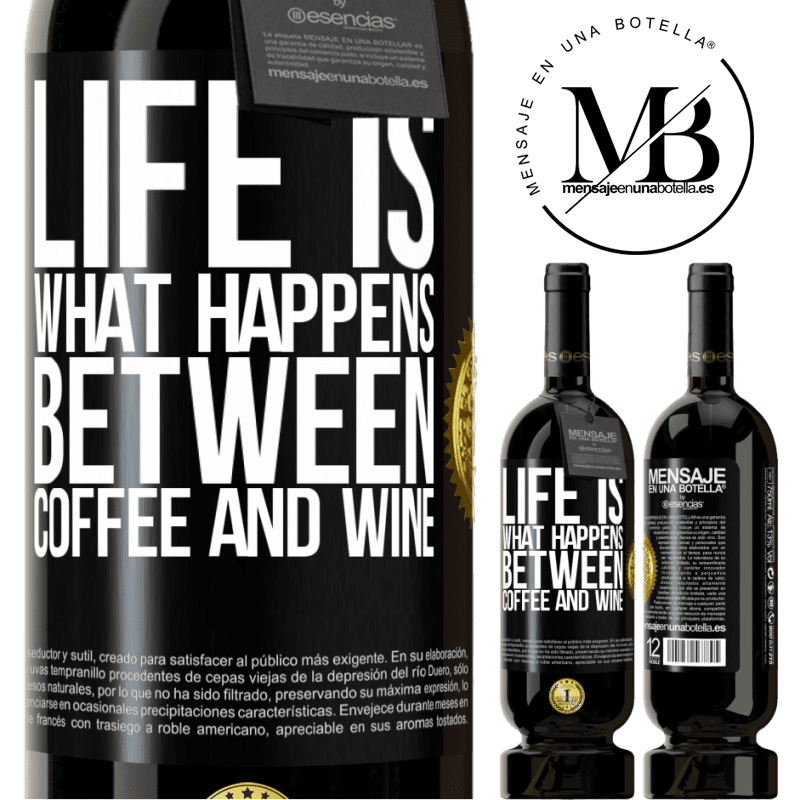 29,95 € Free Shipping | Red Wine Premium Edition MBS® Reserva Life is what happens between coffee and wine Black Label. Customizable label Reserva 12 Months Harvest 2013 Tempranillo