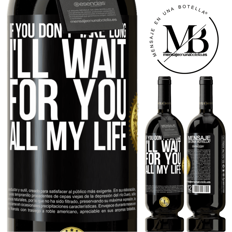 29,95 € Free Shipping | Red Wine Premium Edition MBS® Reserva If you don't take long, I'll wait for you all my life Black Label. Customizable label Reserva 12 Months Harvest 2013 Tempranillo