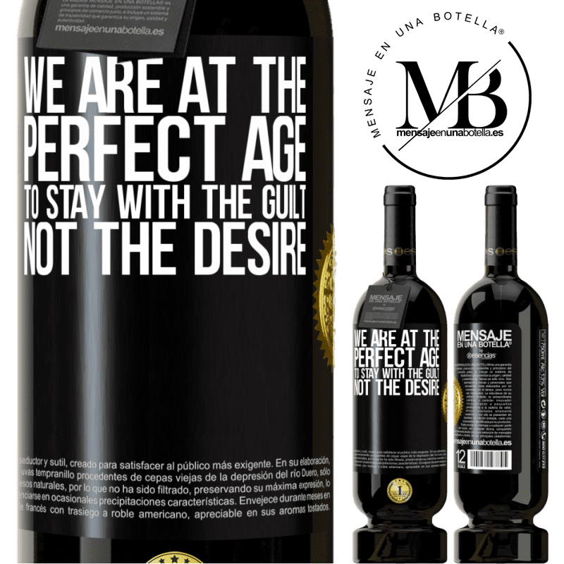 29,95 € Free Shipping | Red Wine Premium Edition MBS® Reserva We are at the perfect age, to stay with the guilt, not the desire Black Label. Customizable label Reserva 12 Months Harvest 2013 Tempranillo