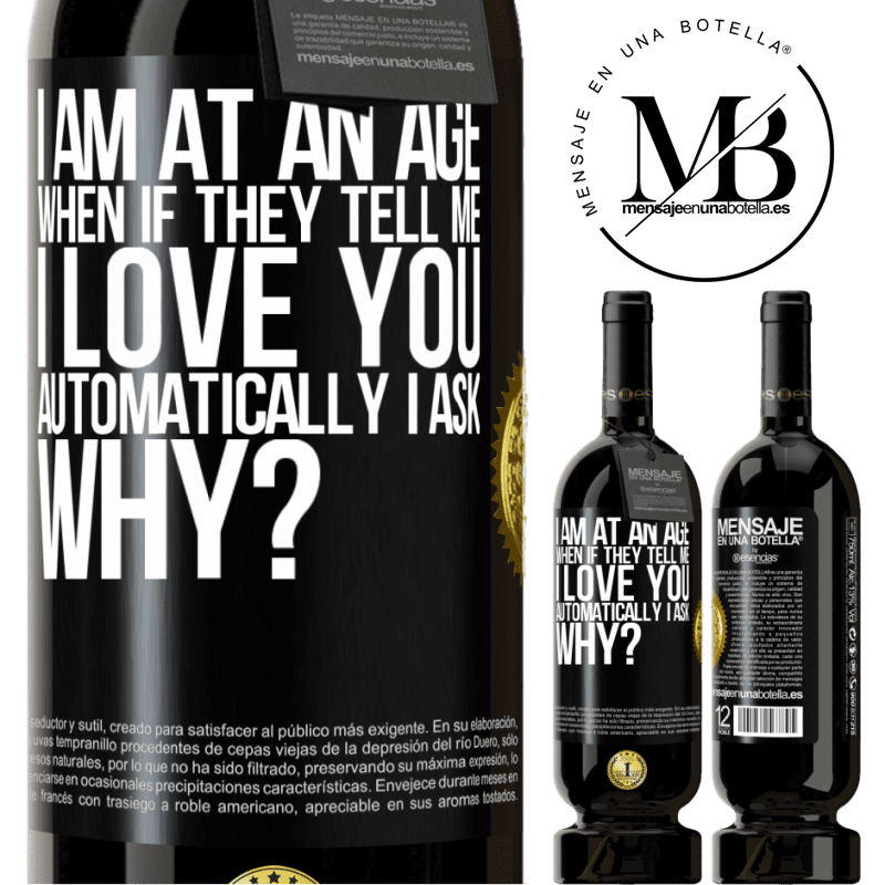 29,95 € Free Shipping | Red Wine Premium Edition MBS® Reserva I am at an age when if they tell me, I love you automatically I ask, why? Black Label. Customizable label Reserva 12 Months Harvest 2013 Tempranillo