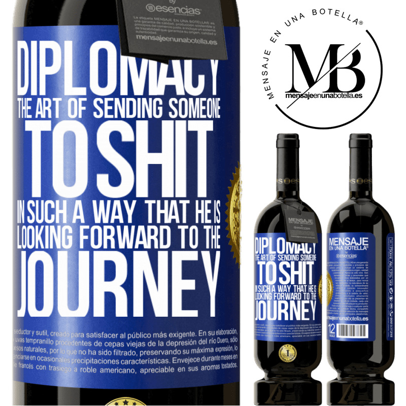 29,95 € Free Shipping | Red Wine Premium Edition MBS® Reserva Diplomacy. The art of sending someone to shit in such a way that he is looking forward to the journey Blue Label. Customizable label Reserva 12 Months Harvest 2013 Tempranillo
