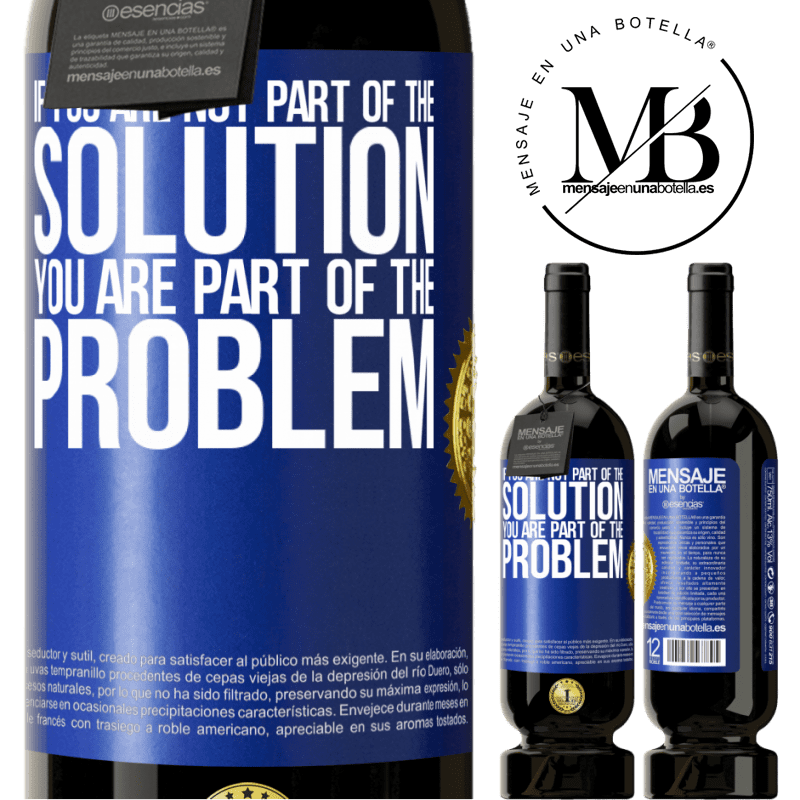 29,95 € Free Shipping | Red Wine Premium Edition MBS® Reserva If you are not part of the solution ... you are part of the problem Blue Label. Customizable label Reserva 12 Months Harvest 2013 Tempranillo