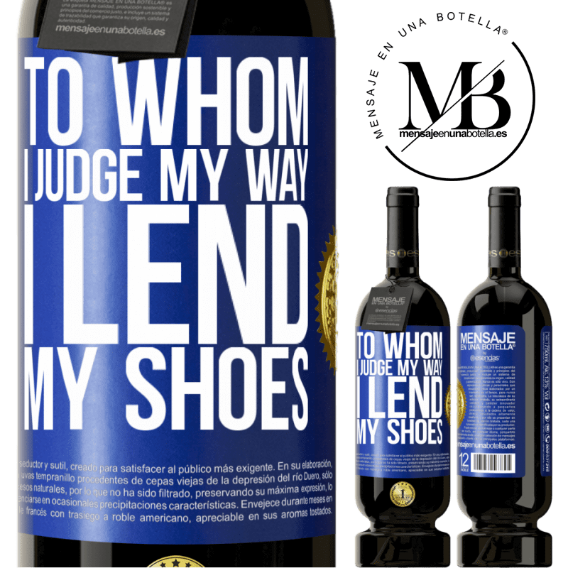 29,95 € Free Shipping | Red Wine Premium Edition MBS® Reserva To whom I judge my way, I lend my shoes Blue Label. Customizable label Reserva 12 Months Harvest 2013 Tempranillo