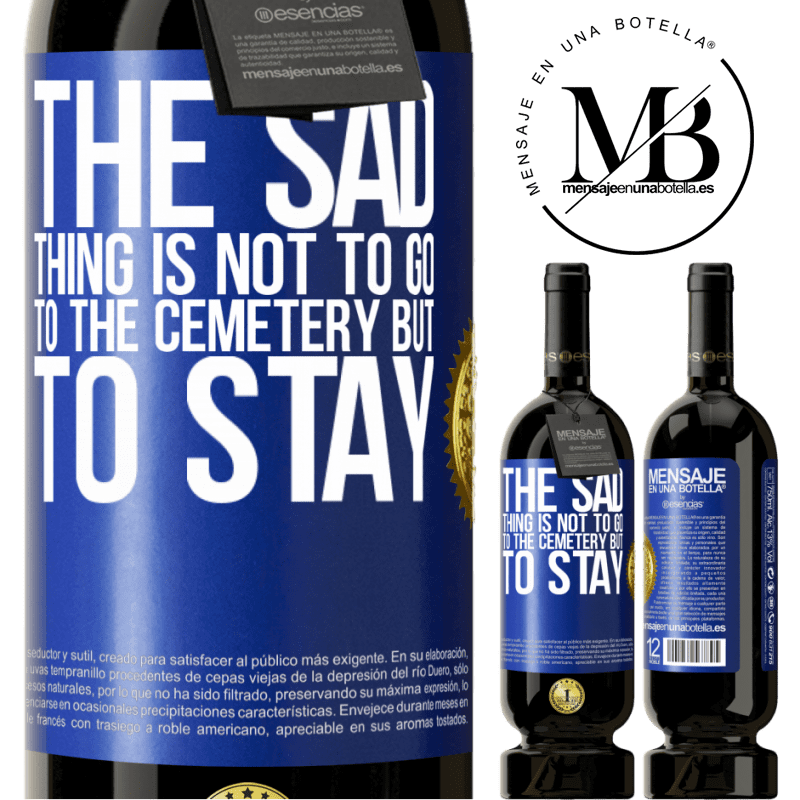 29,95 € Free Shipping | Red Wine Premium Edition MBS® Reserva The sad thing is not to go to the cemetery but to stay Blue Label. Customizable label Reserva 12 Months Harvest 2013 Tempranillo