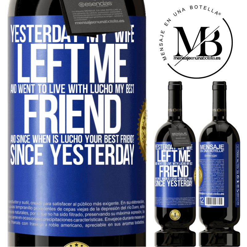 29,95 € Free Shipping | Red Wine Premium Edition MBS® Reserva Yesterday my wife left me and went to live with Lucho, my best friend. And since when is Lucho your best friend? Since Blue Label. Customizable label Reserva 12 Months Harvest 2013 Tempranillo