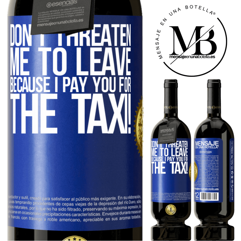 29,95 € Free Shipping | Red Wine Premium Edition MBS® Reserva Don't threaten me to leave because I pay you for the taxi! Blue Label. Customizable label Reserva 12 Months Harvest 2013 Tempranillo