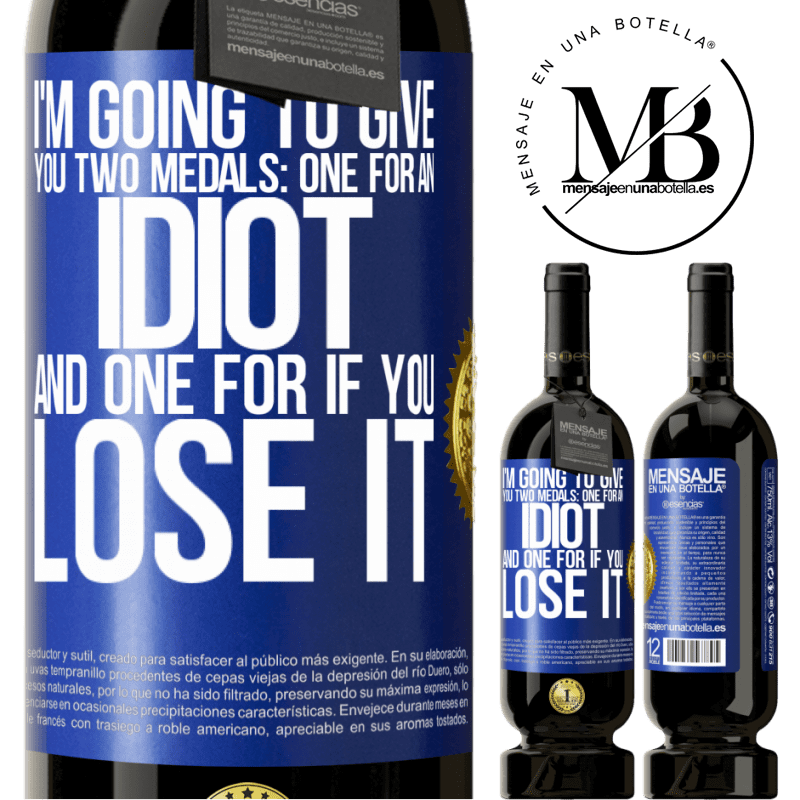 29,95 € Free Shipping | Red Wine Premium Edition MBS® Reserva I'm going to give you two medals: One for an idiot and one for if you lose it Blue Label. Customizable label Reserva 12 Months Harvest 2013 Tempranillo