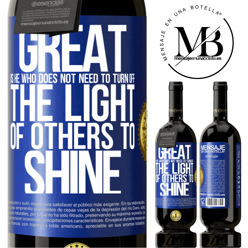 29,95 € Free Shipping | Red Wine Premium Edition MBS® Reserva Great is he who does not need to turn off the light of others to shine Blue Label. Customizable label Reserva 12 Months Harvest 2013 Tempranillo