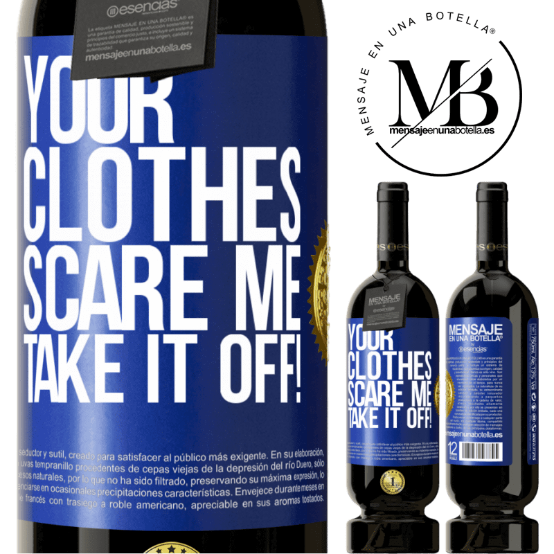 29,95 € Free Shipping | Red Wine Premium Edition MBS® Reserva Your clothes scare me. Take it off! Blue Label. Customizable label Reserva 12 Months Harvest 2013 Tempranillo