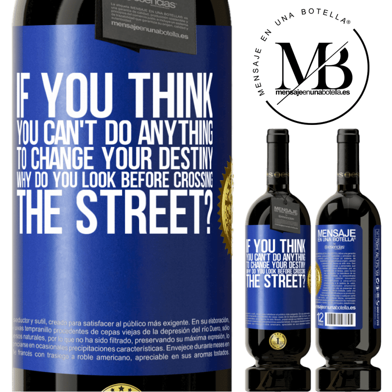 29,95 € Free Shipping | Red Wine Premium Edition MBS® Reserva If you think you can't do anything to change your destiny, why do you look before crossing the street? Blue Label. Customizable label Reserva 12 Months Harvest 2013 Tempranillo