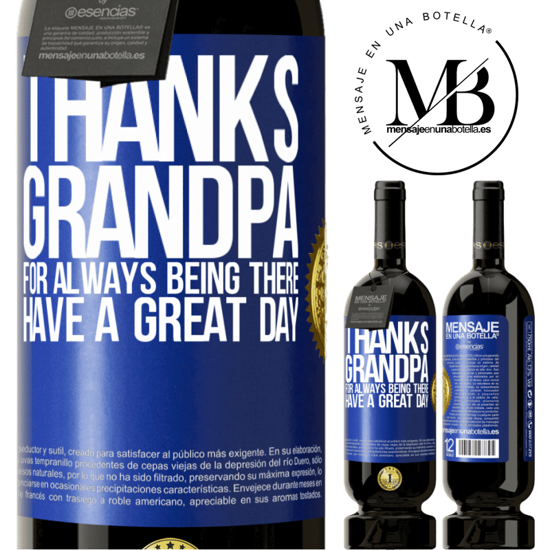 29,95 € Free Shipping | Red Wine Premium Edition MBS® Reserva Thanks grandpa, for always being there. Have a great day Blue Label. Customizable label Reserva 12 Months Harvest 2013 Tempranillo