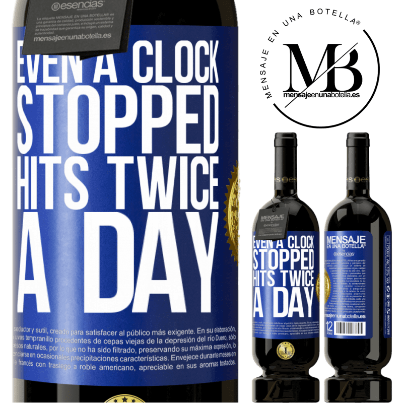 29,95 € Free Shipping | Red Wine Premium Edition MBS® Reserva Even a clock stopped hits twice a day Blue Label. Customizable label Reserva 12 Months Harvest 2013 Tempranillo