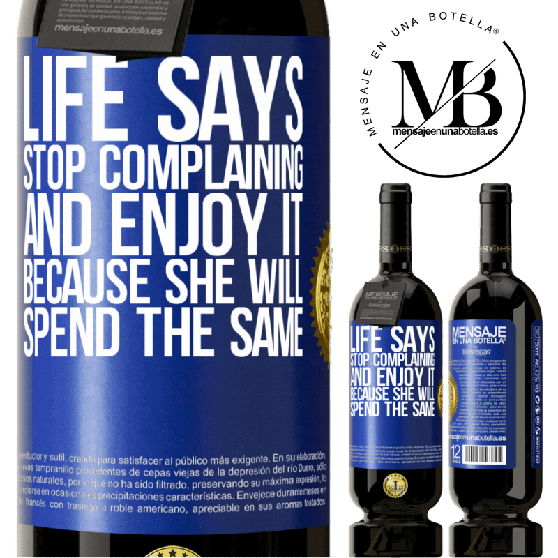 29,95 € Free Shipping | Red Wine Premium Edition MBS® Reserva Life says stop complaining and enjoy it, because she will spend the same Blue Label. Customizable label Reserva 12 Months Harvest 2013 Tempranillo