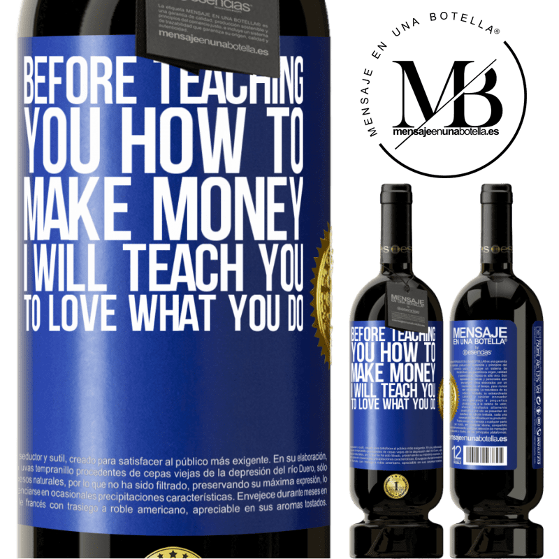 29,95 € Free Shipping | Red Wine Premium Edition MBS® Reserva Before teaching you how to make money, I will teach you to love what you do Blue Label. Customizable label Reserva 12 Months Harvest 2013 Tempranillo