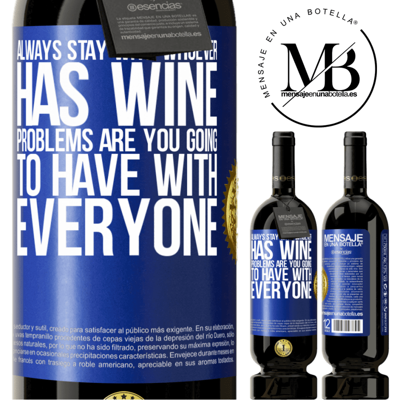 29,95 € Free Shipping | Red Wine Premium Edition MBS® Reserva Always stay with whoever has wine. Problems are you going to have with everyone Blue Label. Customizable label Reserva 12 Months Harvest 2013 Tempranillo