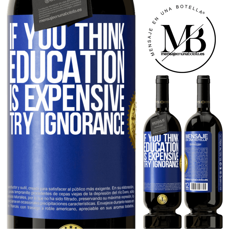 29,95 € Free Shipping | Red Wine Premium Edition MBS® Reserva If you think education is expensive, try ignorance Blue Label. Customizable label Reserva 12 Months Harvest 2013 Tempranillo
