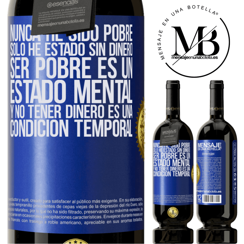 29,95 € Free Shipping | Red Wine Premium Edition MBS® Reserva I've never been poor, I've only been without money. Being poor is a state of mind, and not having money is a temporary Blue Label. Customizable label Reserva 12 Months Harvest 2013 Tempranillo