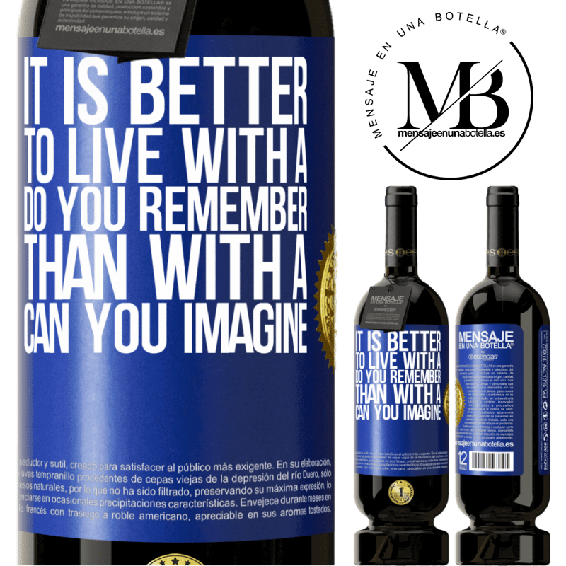 29,95 € Free Shipping   Red Wine Premium Edition MBS® Reserva It is better to live with a Do you remember than with a Can you imagine Blue Label. Customizable label Reserva 12 Months Harvest 2013 Tempranillo