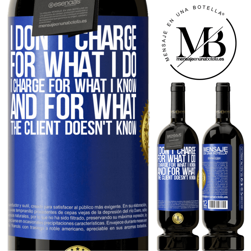 29,95 € Free Shipping   Red Wine Premium Edition MBS® Reserva I don't charge for what I do, I charge for what I know, and for what the client doesn't know Blue Label. Customizable label Reserva 12 Months Harvest 2013 Tempranillo