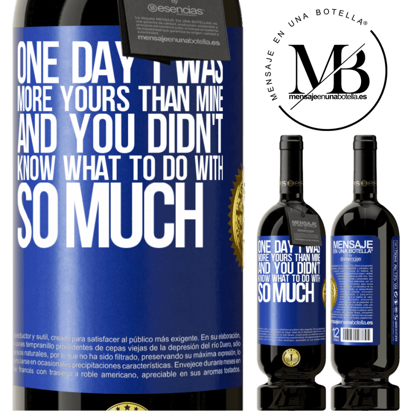 29,95 € Free Shipping | Red Wine Premium Edition MBS® Reserva One day I was more yours than mine, and you didn't know what to do with so much Blue Label. Customizable label Reserva 12 Months Harvest 2013 Tempranillo