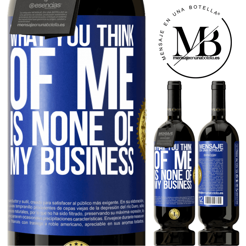 29,95 € Free Shipping | Red Wine Premium Edition MBS® Reserva What you think of me is none of my business Blue Label. Customizable label Reserva 12 Months Harvest 2013 Tempranillo