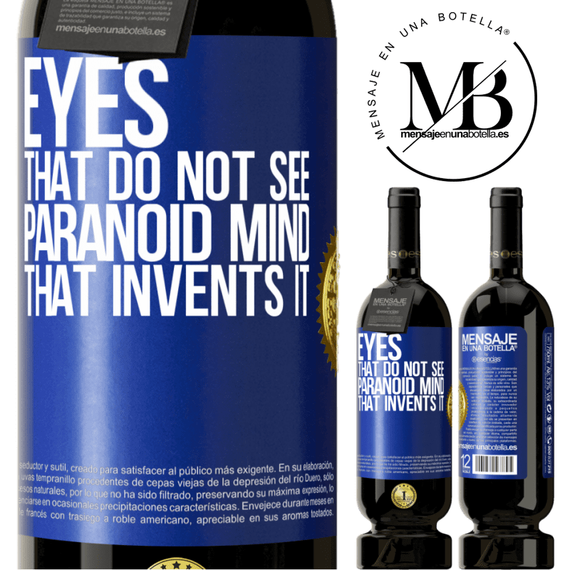 29,95 € Free Shipping   Red Wine Premium Edition MBS® Reserva Eyes that do not see, paranoid mind that invents it Blue Label. Customizable label Reserva 12 Months Harvest 2013 Tempranillo