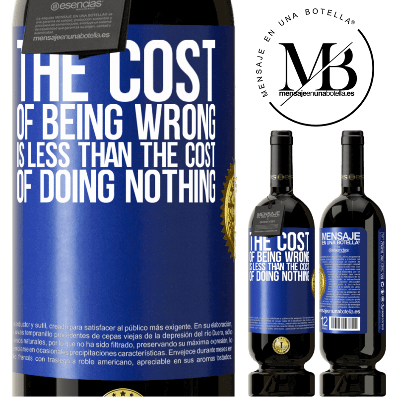 29,95 € Free Shipping | Red Wine Premium Edition MBS® Reserva The cost of being wrong is less than the cost of doing nothing Blue Label. Customizable label Reserva 12 Months Harvest 2013 Tempranillo