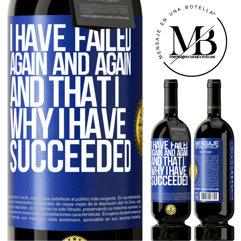 29,95 € Free Shipping   Red Wine Premium Edition MBS® Reserva I have failed again and again, and that is why I have succeeded Blue Label. Customizable label Reserva 12 Months Harvest 2013 Tempranillo