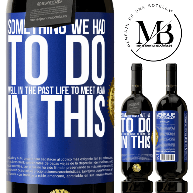 29,95 € Free Shipping | Red Wine Premium Edition MBS® Reserva Something we had to do well in the next life to meet again in this Blue Label. Customizable label Reserva 12 Months Harvest 2013 Tempranillo