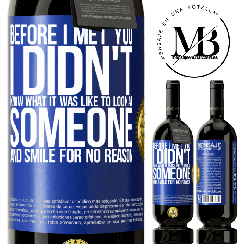 29,95 € Free Shipping | Red Wine Premium Edition MBS® Reserva Before I met you, I didn't know what it was like to look at someone and smile for no reason Blue Label. Customizable label Reserva 12 Months Harvest 2013 Tempranillo