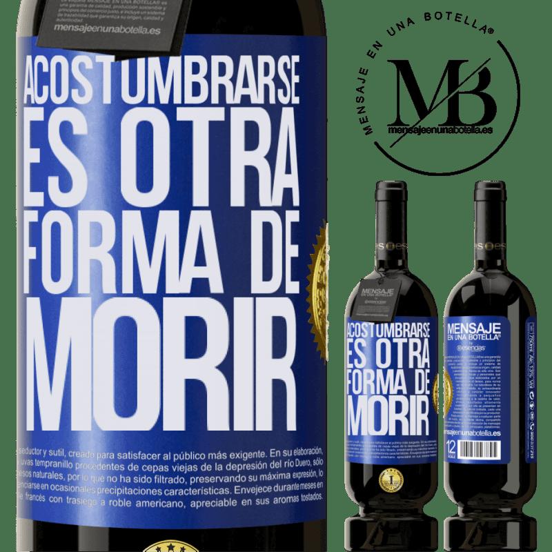 29,95 € Envoi gratuit   Vin rouge Édition Premium MBS® Reserva S'y habituer est une autre façon de mourir Étiquette Bleue. Étiquette personnalisable Reserva 12 Mois Récolte 2013 Tempranillo