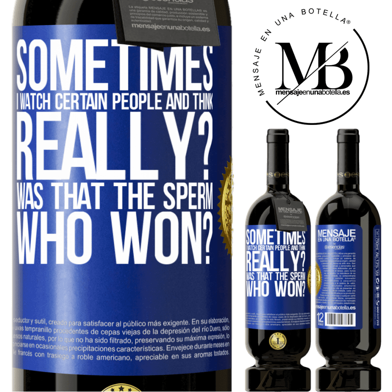 29,95 € Free Shipping   Red Wine Premium Edition MBS® Reserva Sometimes I watch certain people and think ... Really? That was the sperm that won? Blue Label. Customizable label Reserva 12 Months Harvest 2013 Tempranillo