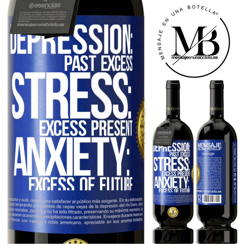 29,95 € Free Shipping | Red Wine Premium Edition MBS® Reserva Depression: past excess. Stress: excess present. Anxiety: excess of future Blue Label. Customizable label Reserva 12 Months Harvest 2013 Tempranillo
