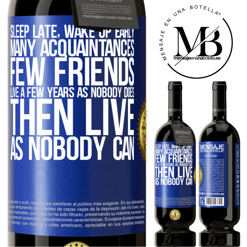 29,95 € Free Shipping | Red Wine Premium Edition MBS® Reserva Sleep late, wake up early. Many acquaintances, few friends. Live a few years as nobody does, then live as nobody can Blue Label. Customizable label Reserva 12 Months Harvest 2013 Tempranillo