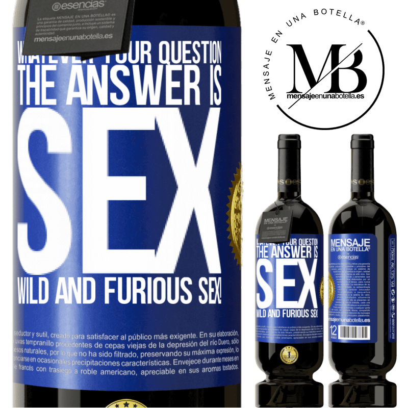 29,95 € Free Shipping | Red Wine Premium Edition MBS® Reserva Whatever your question, the answer is sex. Wild and furious sex! Blue Label. Customizable label Reserva 12 Months Harvest 2013 Tempranillo